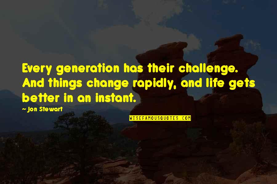 It Only Gets Better Quotes By Jon Stewart: Every generation has their challenge. And things change