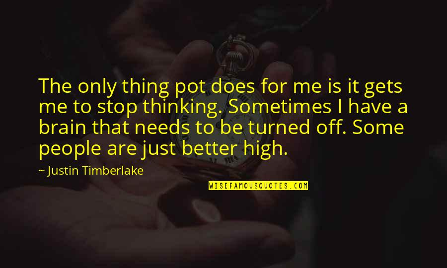 It Only Gets Better Quotes By Justin Timberlake: The only thing pot does for me is