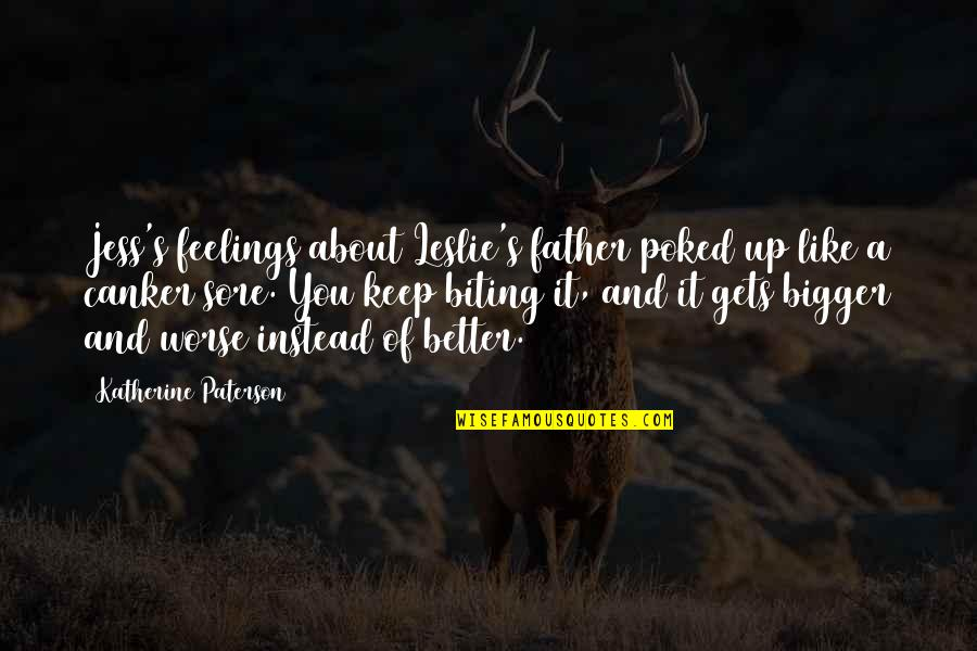 It Only Gets Better Quotes By Katherine Paterson: Jess's feelings about Leslie's father poked up like