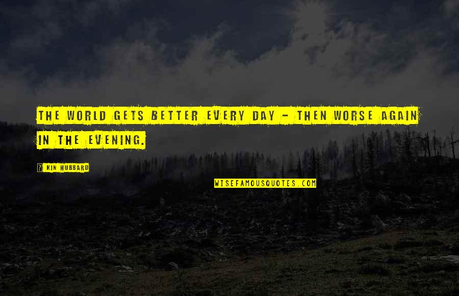 It Only Gets Better Quotes By Kin Hubbard: The world gets better every day - then