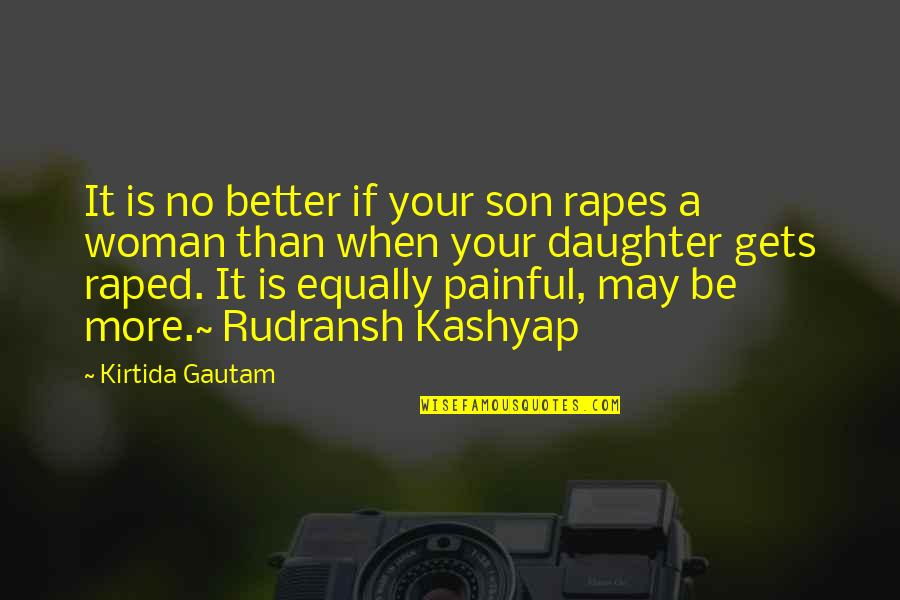 It Only Gets Better Quotes By Kirtida Gautam: It is no better if your son rapes