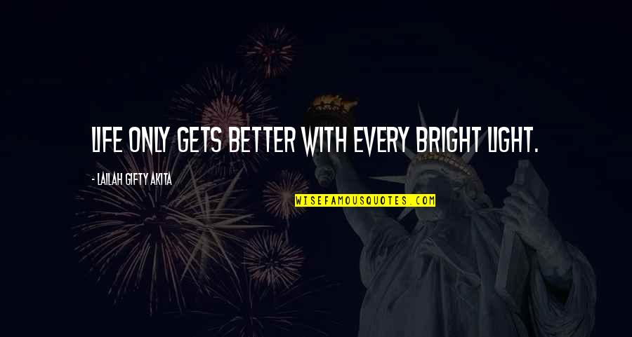 It Only Gets Better Quotes By Lailah Gifty Akita: Life only gets better with every bright light.