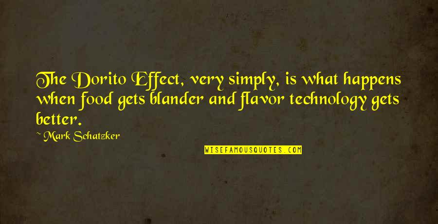 It Only Gets Better Quotes By Mark Schatzker: The Dorito Effect, very simply, is what happens