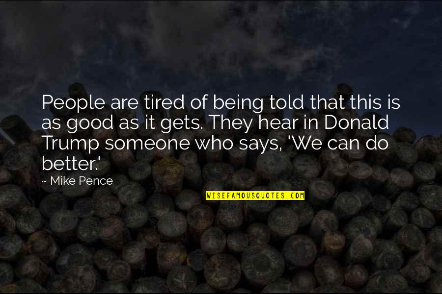 It Only Gets Better Quotes By Mike Pence: People are tired of being told that this