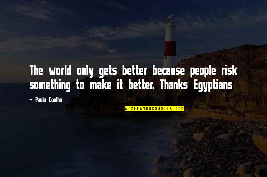 It Only Gets Better Quotes By Paulo Coelho: The world only gets better because people risk