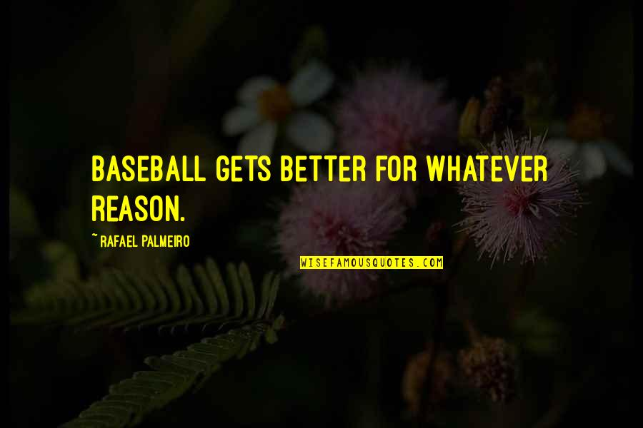 It Only Gets Better Quotes By Rafael Palmeiro: Baseball gets better for whatever reason.