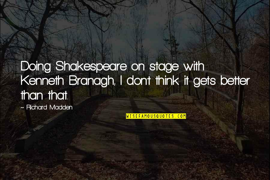 It Only Gets Better Quotes By Richard Madden: Doing Shakespeare on stage with Kenneth Branagh, I