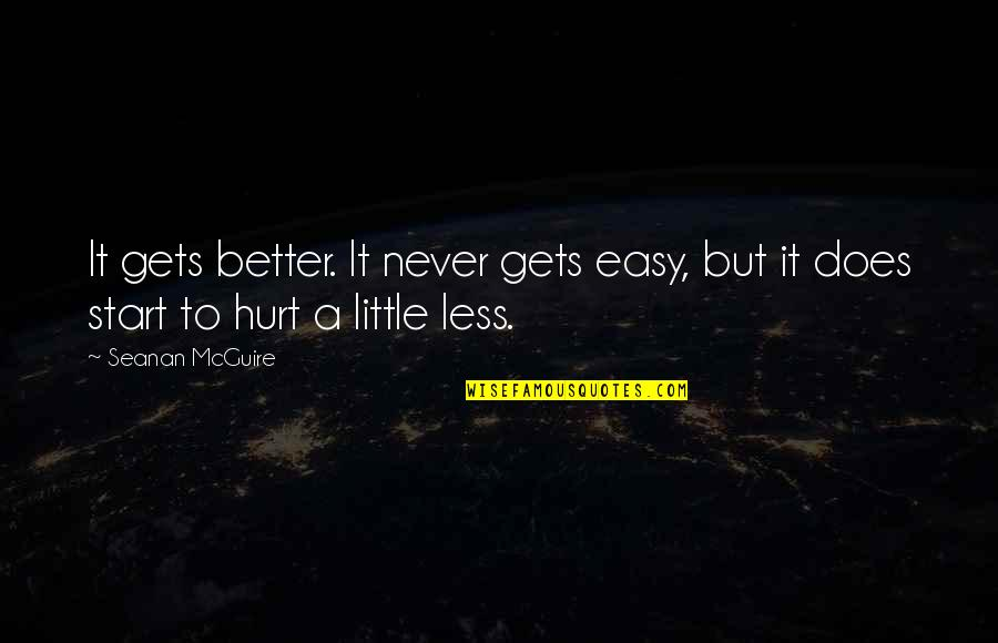 It Only Gets Better Quotes By Seanan McGuire: It gets better. It never gets easy, but