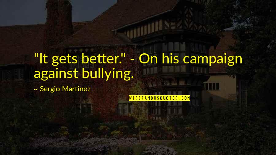 """It Only Gets Better Quotes By Sergio Martinez: """"It gets better."""" - On his campaign against"""