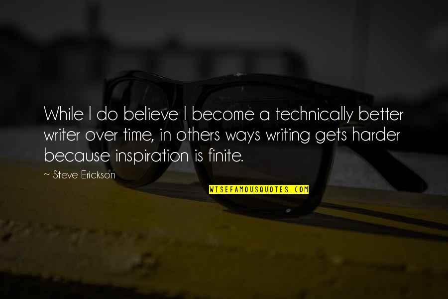 It Only Gets Better Quotes By Steve Erickson: While I do believe I become a technically