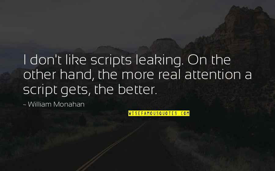 It Only Gets Better Quotes By William Monahan: I don't like scripts leaking. On the other