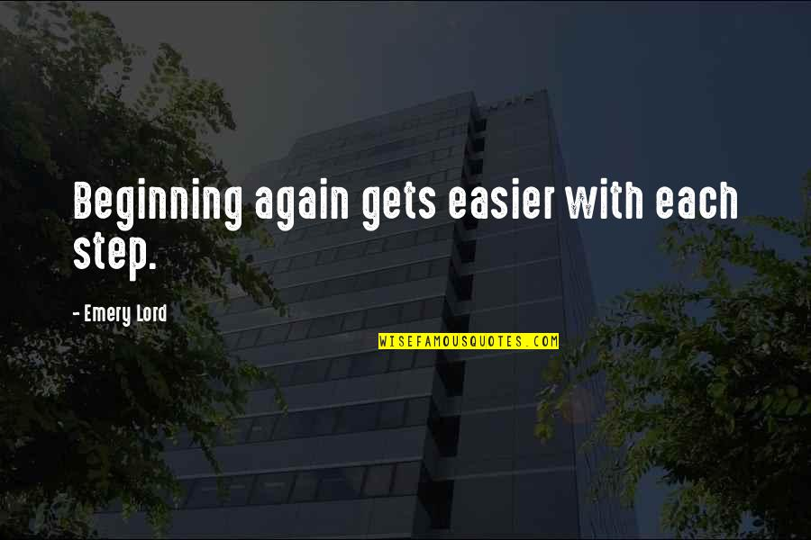 It Only Gets Easier Quotes By Emery Lord: Beginning again gets easier with each step.