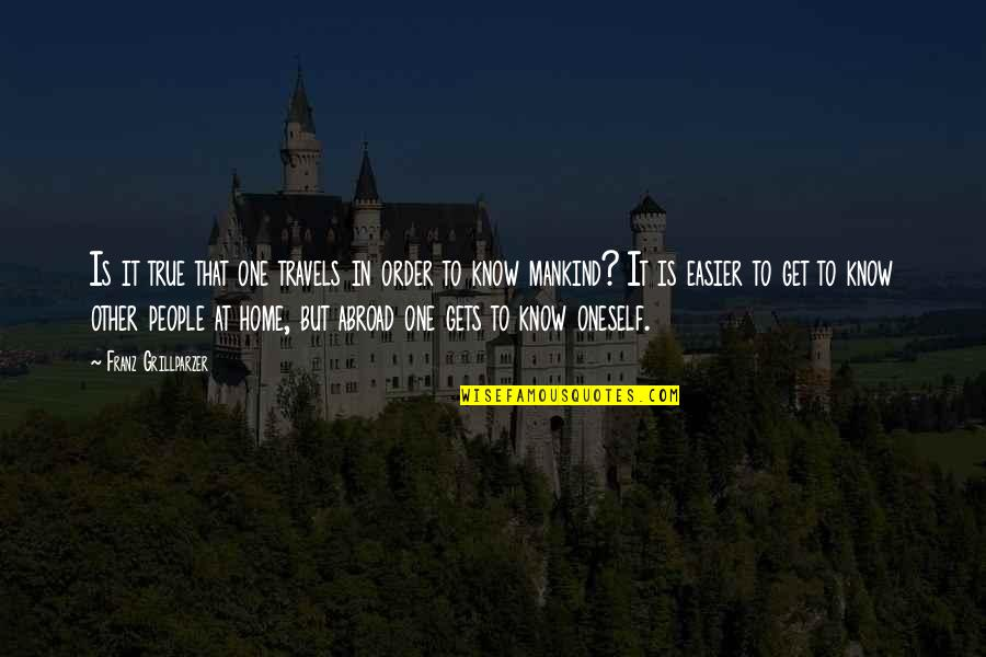 It Only Gets Easier Quotes By Franz Grillparzer: Is it true that one travels in order