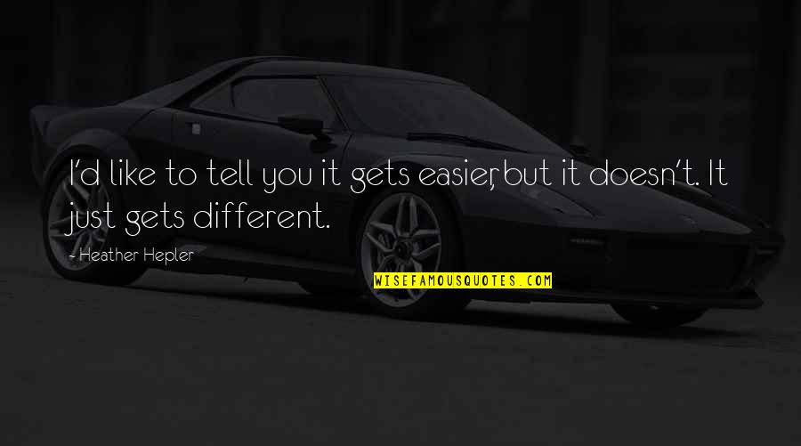 It Only Gets Easier Quotes By Heather Hepler: I'd like to tell you it gets easier,