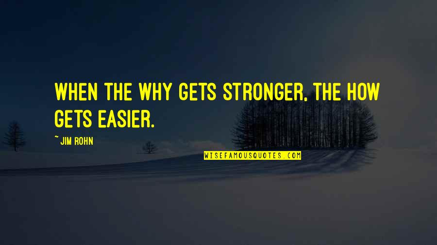 It Only Gets Easier Quotes By Jim Rohn: When the why gets stronger, the how gets