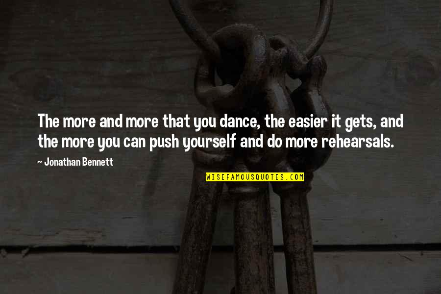 It Only Gets Easier Quotes By Jonathan Bennett: The more and more that you dance, the