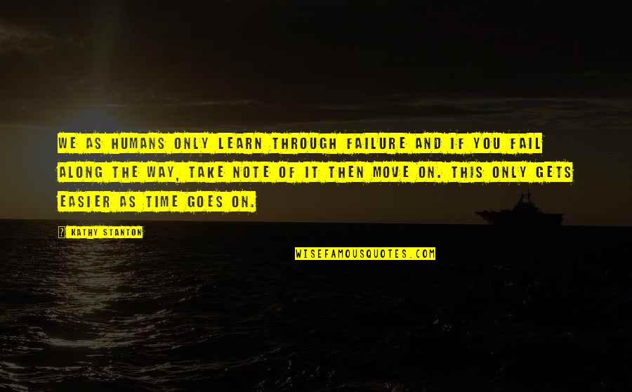 It Only Gets Easier Quotes By Kathy Stanton: We as humans only learn through failure and