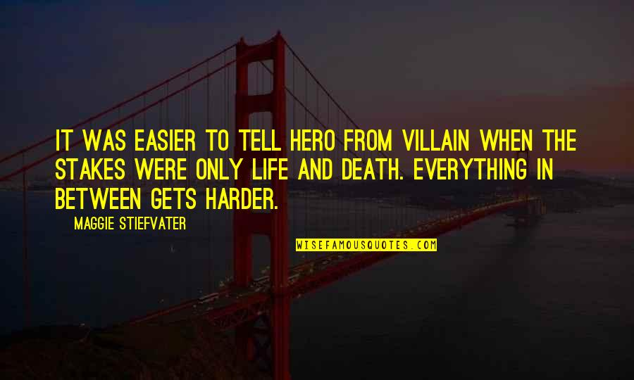 It Only Gets Easier Quotes By Maggie Stiefvater: It was easier to tell hero from villain