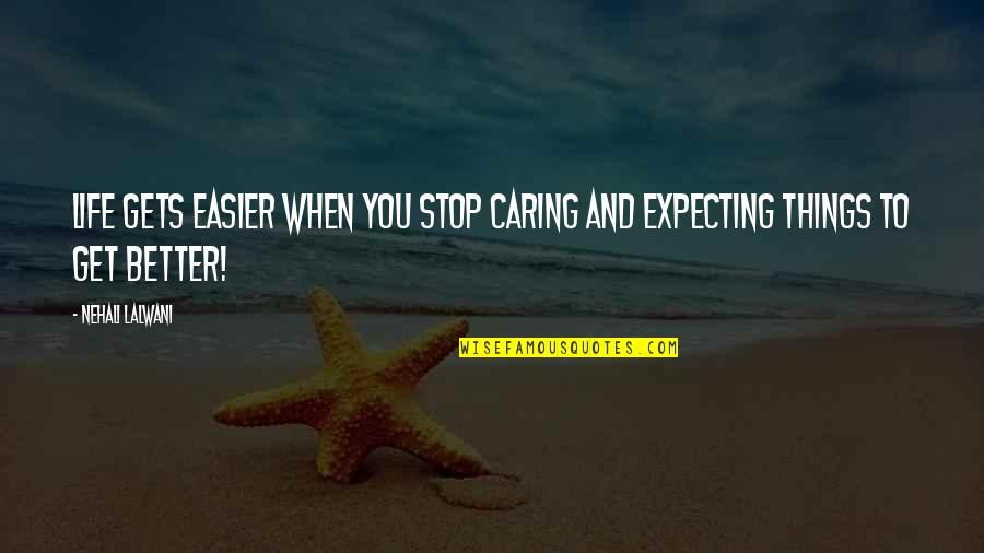 It Only Gets Easier Quotes By Nehali Lalwani: Life gets easier when you stop caring and