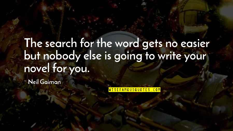 It Only Gets Easier Quotes By Neil Gaiman: The search for the word gets no easier