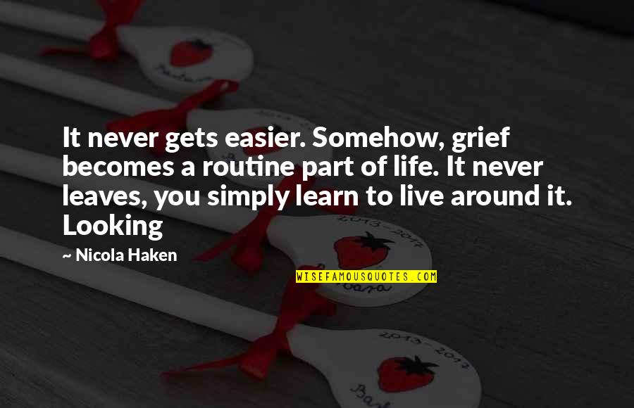 It Only Gets Easier Quotes By Nicola Haken: It never gets easier. Somehow, grief becomes a
