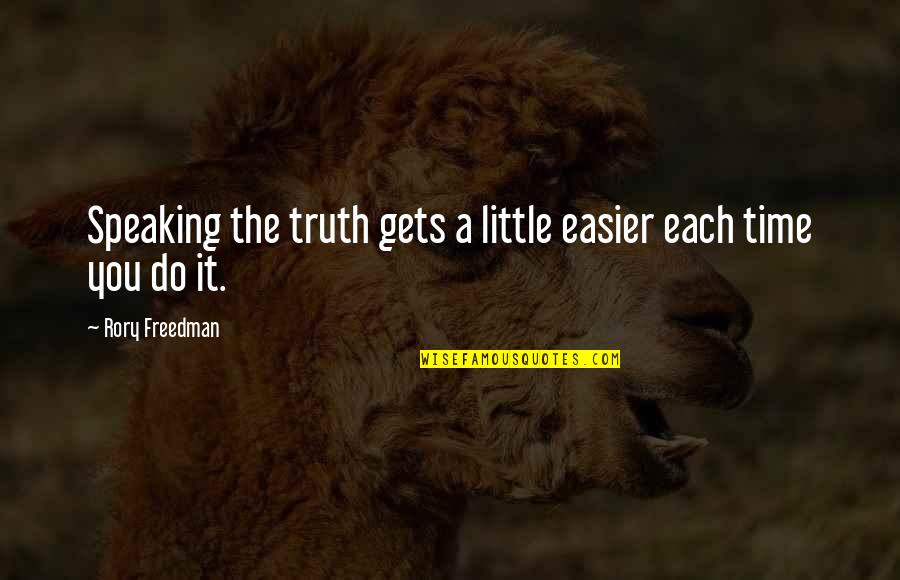 It Only Gets Easier Quotes By Rory Freedman: Speaking the truth gets a little easier each