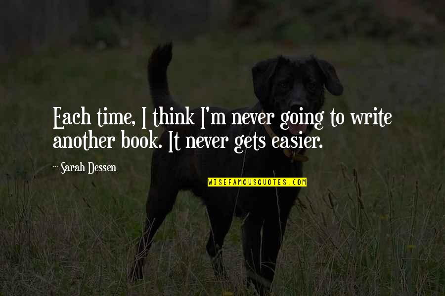 It Only Gets Easier Quotes By Sarah Dessen: Each time, I think I'm never going to