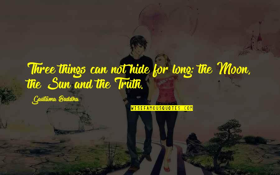 It Really Doesn't Matter Anymore Quotes By Gautama Buddha: Three things can not hide for long: the