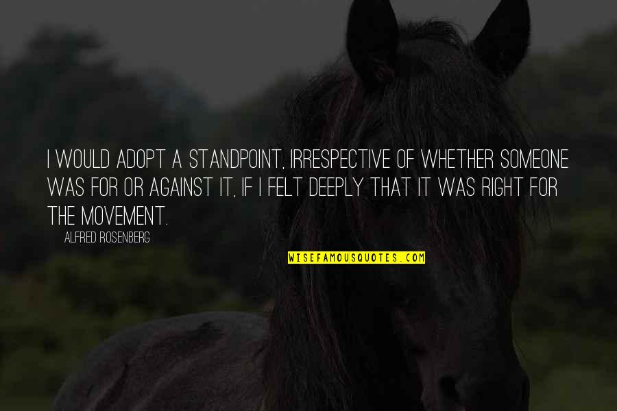 It So Hot Outside Quotes By Alfred Rosenberg: I would adopt a standpoint, irrespective of whether