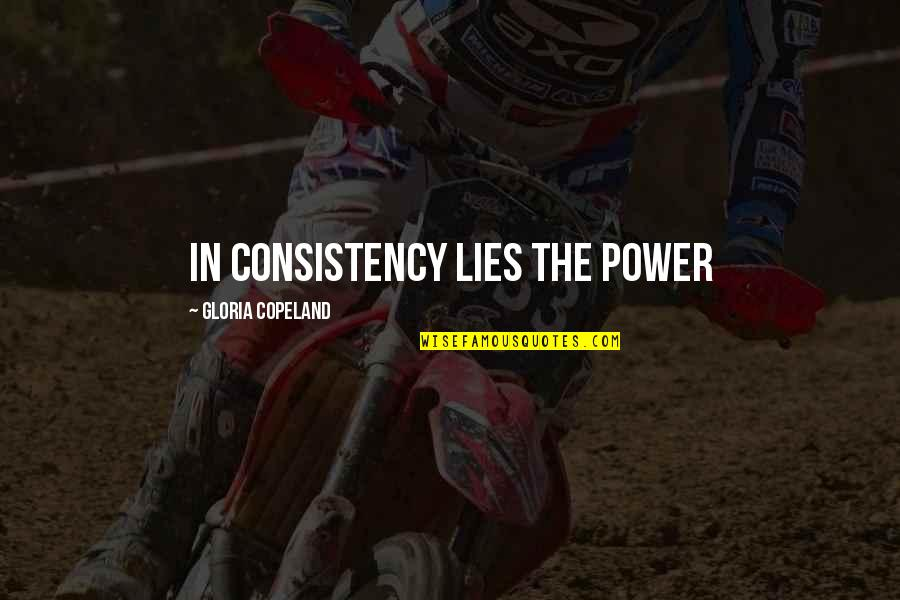 It So Hot Outside Quotes By Gloria Copeland: In consistency lies the power