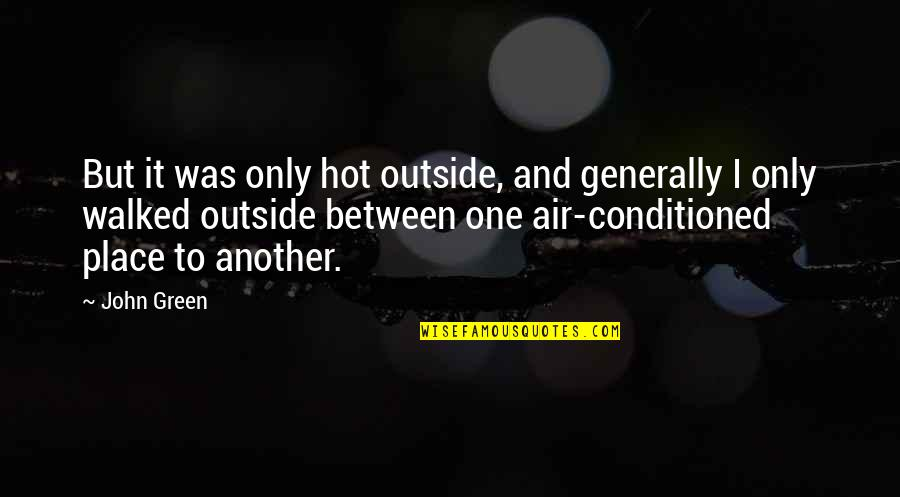 It So Hot Outside Quotes By John Green: But it was only hot outside, and generally