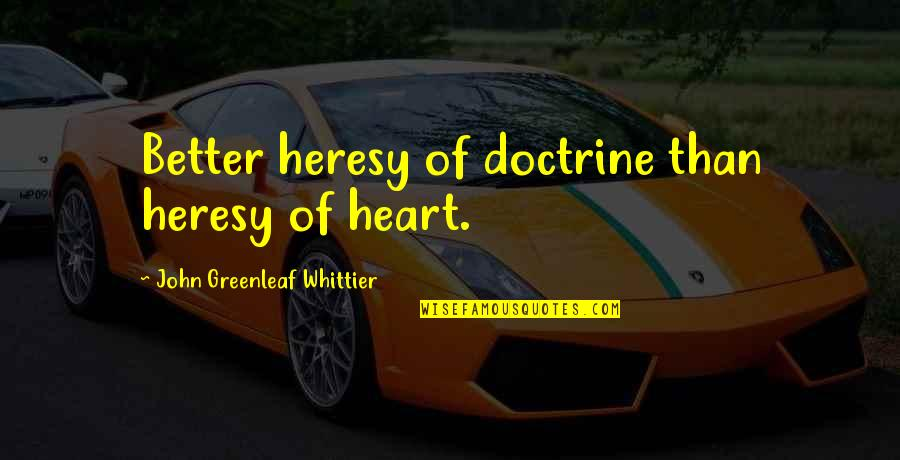 It So Hot Outside Quotes By John Greenleaf Whittier: Better heresy of doctrine than heresy of heart.