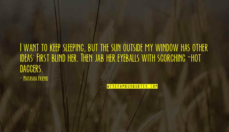 It So Hot Outside Quotes By Natasha Friend: I want to keep sleeping, but the sun