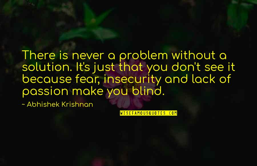 It Solution Quotes By Abhishek Krishnan: There is never a problem without a solution.