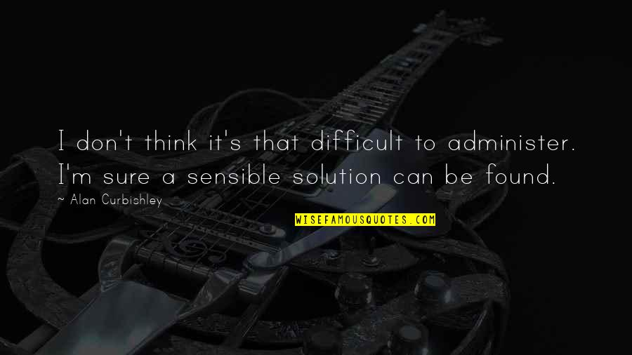 It Solution Quotes By Alan Curbishley: I don't think it's that difficult to administer.