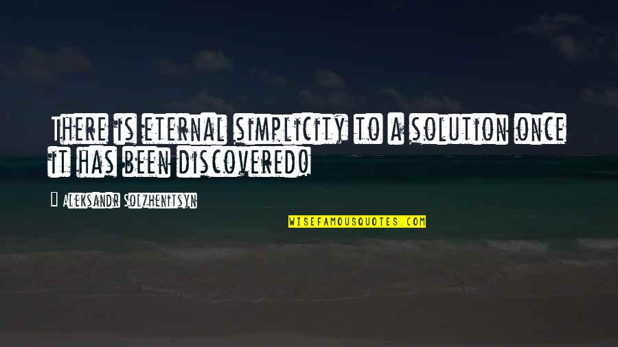 It Solution Quotes By Aleksandr Solzhenitsyn: There is eternal simplicity to a solution once
