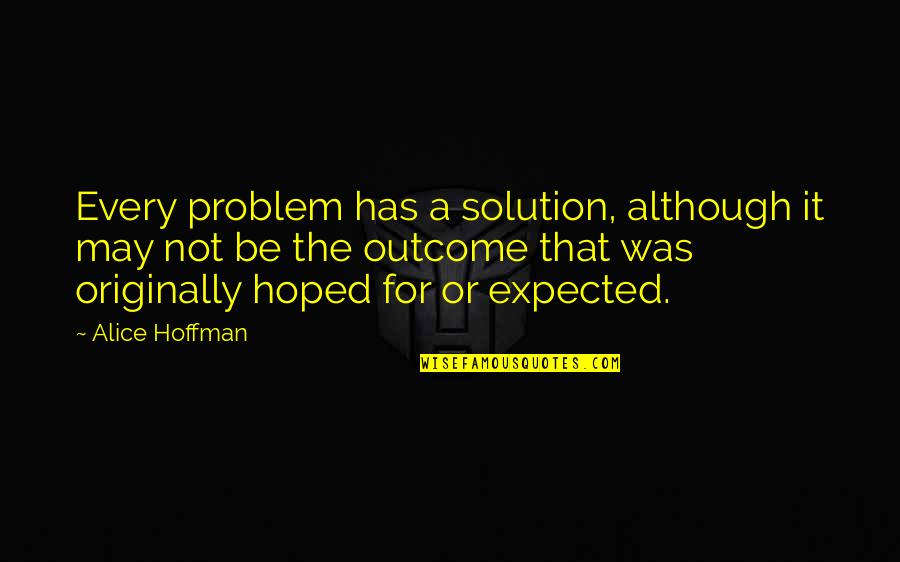 It Solution Quotes By Alice Hoffman: Every problem has a solution, although it may
