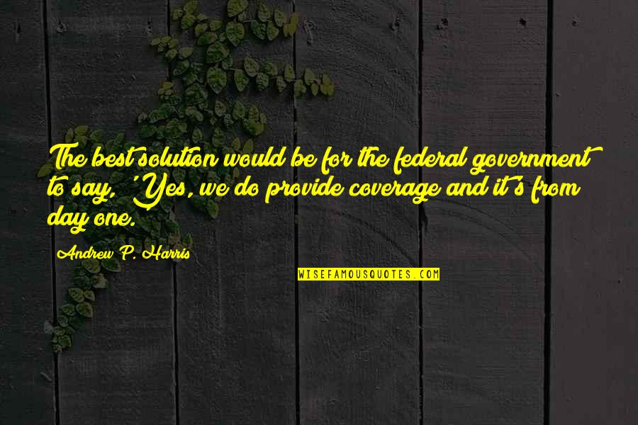 It Solution Quotes By Andrew P. Harris: The best solution would be for the federal