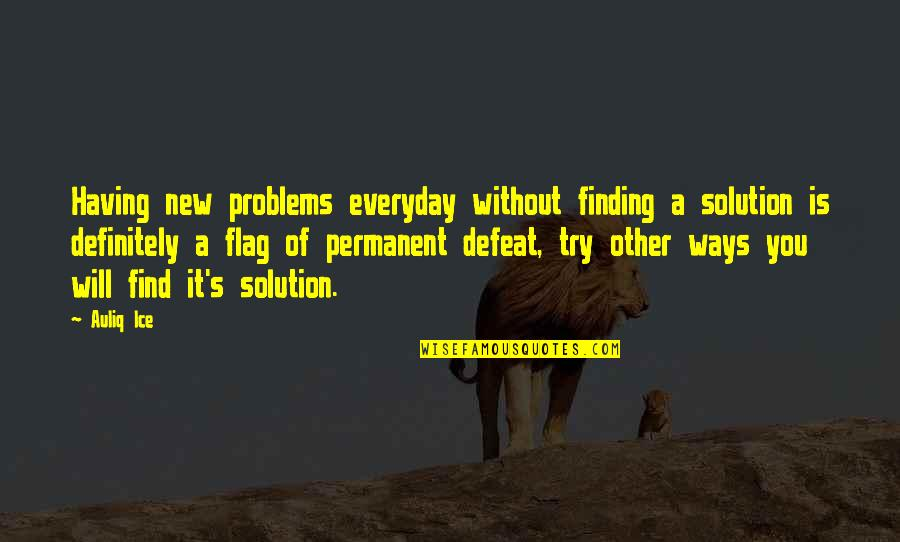 It Solution Quotes By Auliq Ice: Having new problems everyday without finding a solution