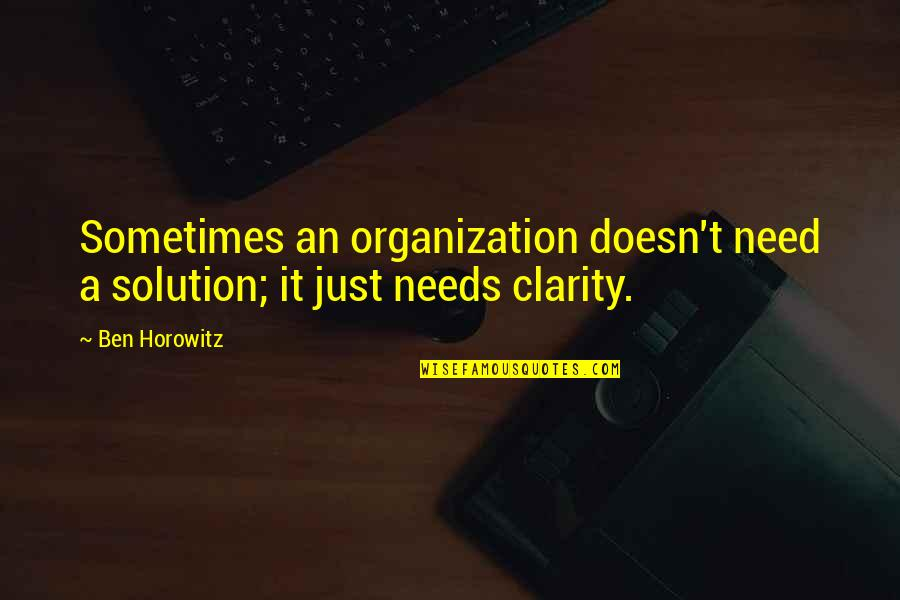 It Solution Quotes By Ben Horowitz: Sometimes an organization doesn't need a solution; it