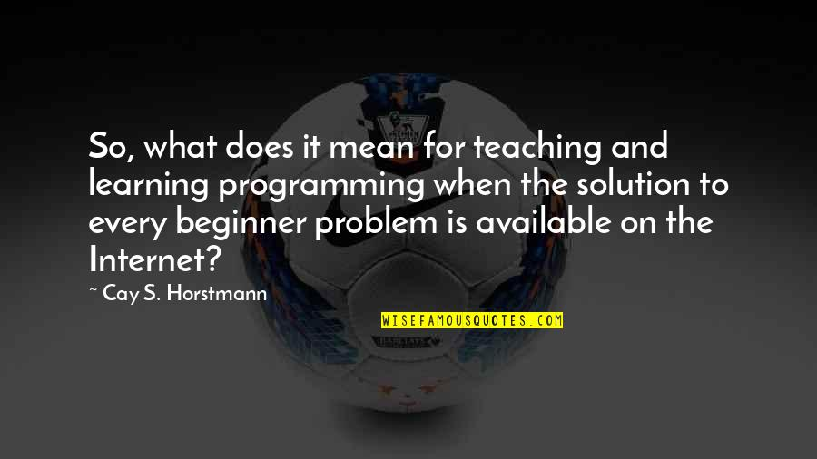 It Solution Quotes By Cay S. Horstmann: So, what does it mean for teaching and