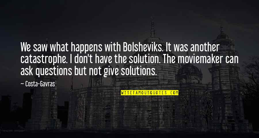 It Solution Quotes By Costa-Gavras: We saw what happens with Bolsheviks. It was