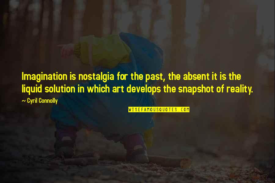 It Solution Quotes By Cyril Connolly: Imagination is nostalgia for the past, the absent