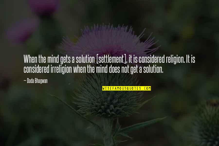 It Solution Quotes By Dada Bhagwan: When the mind gets a solution [settlement], it