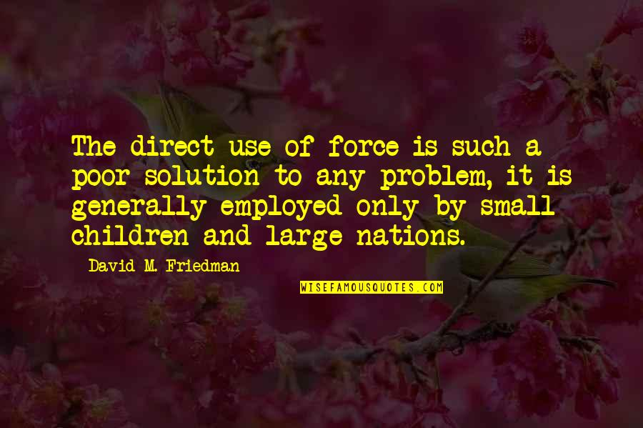 It Solution Quotes By David M. Friedman: The direct use of force is such a