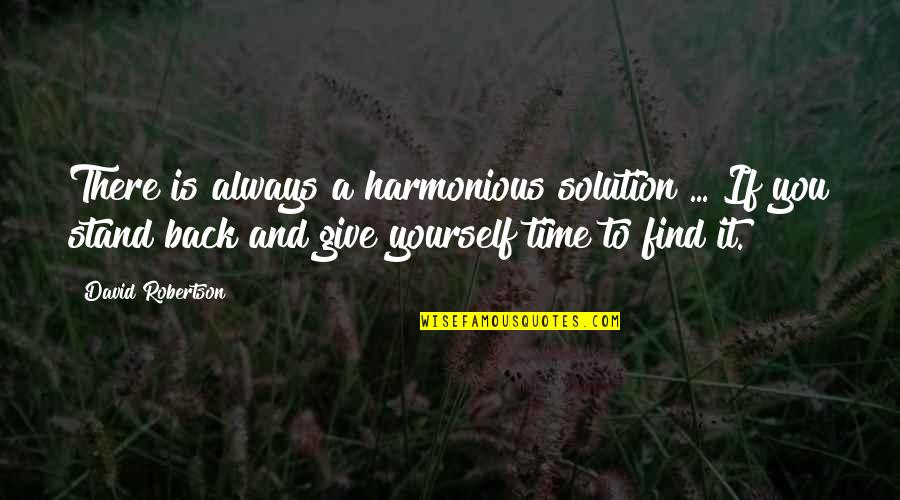 It Solution Quotes By David Robertson: There is always a harmonious solution ... If