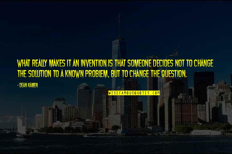 It Solution Quotes By Dean Kamen: What really makes it an invention is that