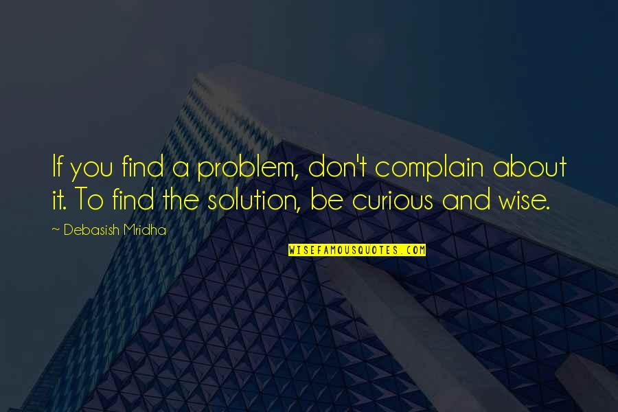 It Solution Quotes By Debasish Mridha: If you find a problem, don't complain about