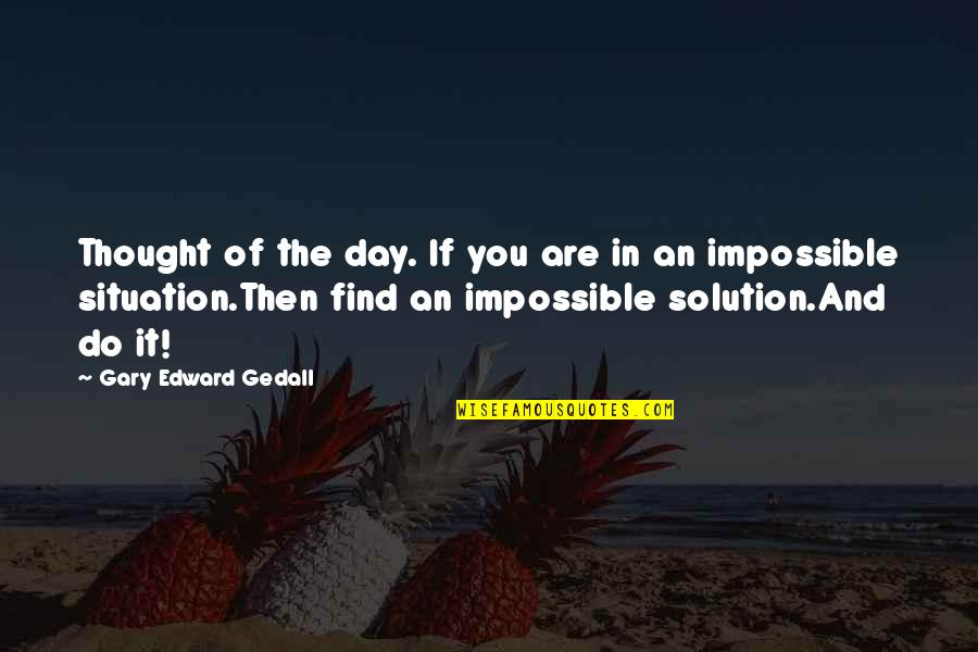 It Solution Quotes By Gary Edward Gedall: Thought of the day. If you are in