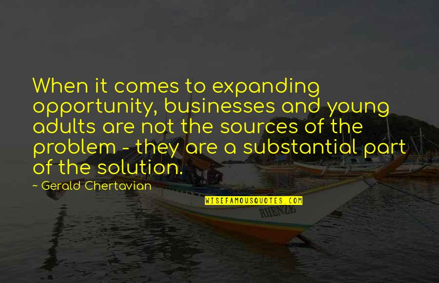 It Solution Quotes By Gerald Chertavian: When it comes to expanding opportunity, businesses and